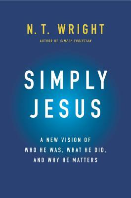 Simply Jesus by NT Wright