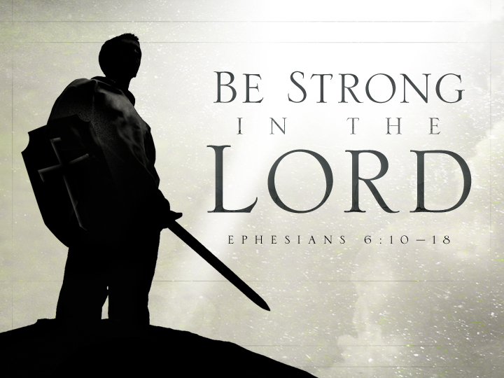 Ephesians 6:10 - Be Strong in the Lord - Ephesians 6:10