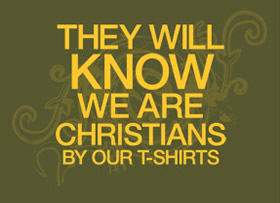 they will know we are christians by our t-shirts