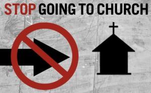 Stop Attending Church