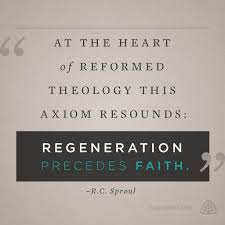 regeneration precedes faith