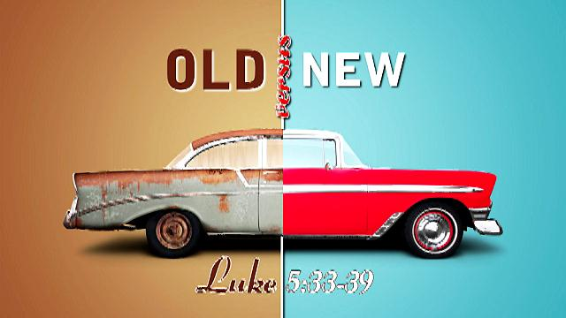 Luke 5 33-39 out with the old in with the new