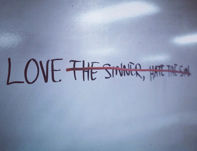 Stop Saying You Quot Love The Sinner Hate The Sin Quot