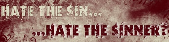 love the sinner hate the sin is just hate