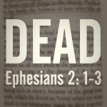 Ephesians 2:1-3 – From Rags to Riches (Part 1: The Terminal Disease)