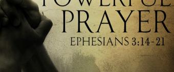 Praying Powerful Prayers (Ephesians 3:14-17)