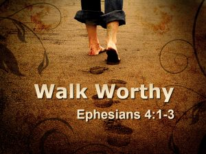 Walk worthy Ephesians 4:1