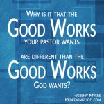 3 More Reasons Good Works Do Not Prove that You are a Christian