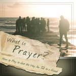 My new book, What is Prayer?, is now available