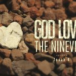 "Jonah 4:10-11 – God Even Loves ""Evil"" People"