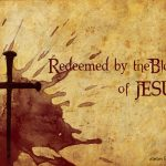 How the blood of Jesus Redeems and Rescues Humanity (Ephesians 1:7; 2:13)