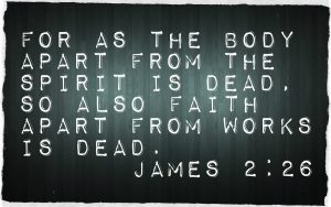 faith without works is dead James 2:26