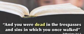 "How are we ""dead in trespasses and sins""? (Ephesians 2:1)"