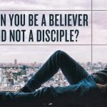 "Are ""believers in Jesus"" and ""disciples of Jesus"" the same thing?"