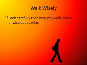 walk wisely Ephesians 5:15-17