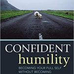Think you know what humility is? Think again. (An Interview with Dan Kent, author of Confident Humility)